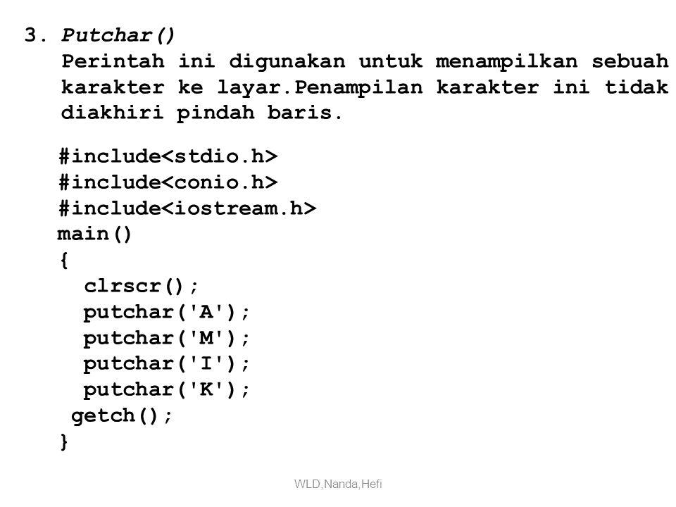 3.Putchar() Perintah ini digunakan untuk menampilkan sebuah karakter ke layar.Penampilan karakter ini tidak diakhiri pindah baris.
