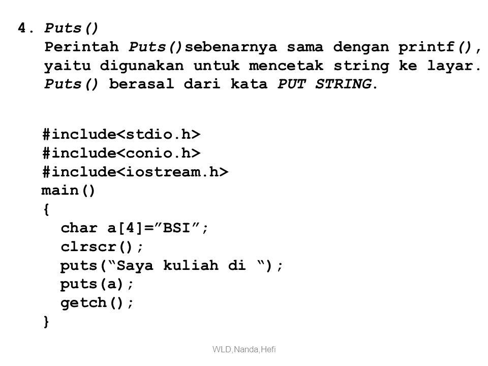 4.Puts() Perintah Puts()sebenarnya sama dengan printf(), yaitu digunakan untuk mencetak string ke layar.