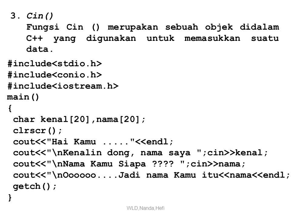 3.Cin() Fungsi Cin () merupakan sebuah objek didalam C++ yang digunakan untuk memasukkan suatu data.