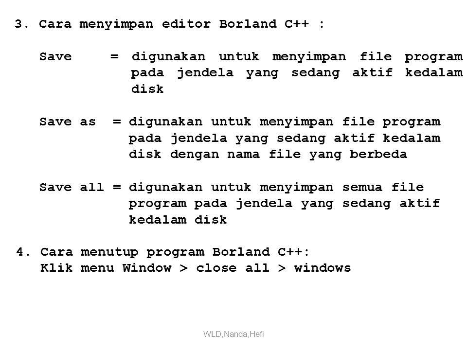 4.Cara menutup program Borland C++: Klik menu Window > close all > windows 3.