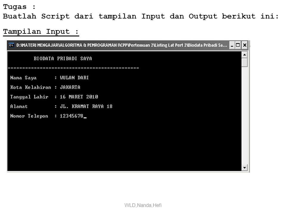 Tugas : Buatlah Script dari tampilan Input dan Output berikut ini: WLD,Nanda,Hefi Tampilan Input :