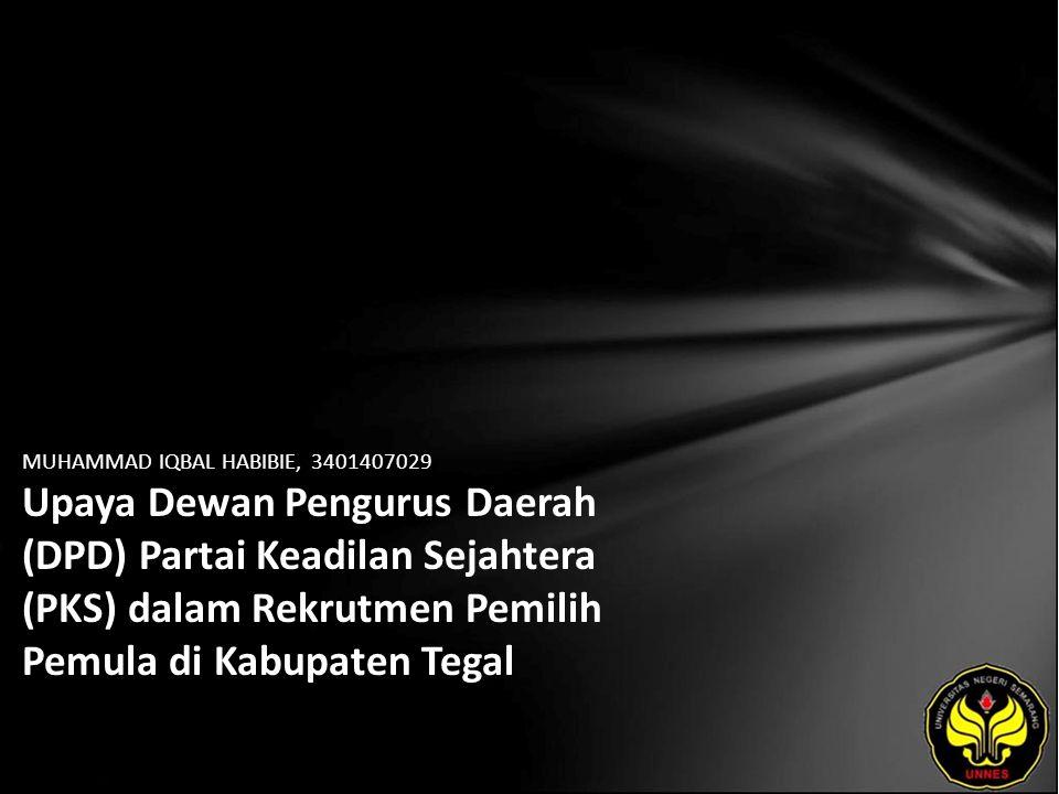MUHAMMAD IQBAL HABIBIE, 3401407029 Upaya Dewan Pengurus Daerah (DPD) Partai Keadilan Sejahtera (PKS) dalam Rekrutmen Pemilih Pemula di Kabupaten Tegal