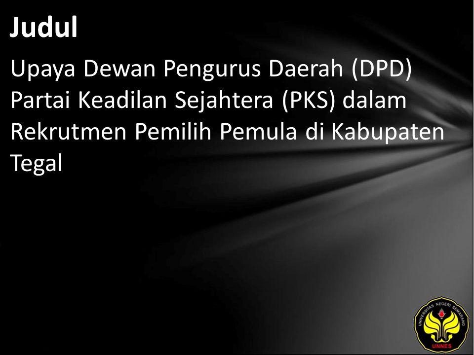 Judul Upaya Dewan Pengurus Daerah (DPD) Partai Keadilan Sejahtera (PKS) dalam Rekrutmen Pemilih Pemula di Kabupaten Tegal