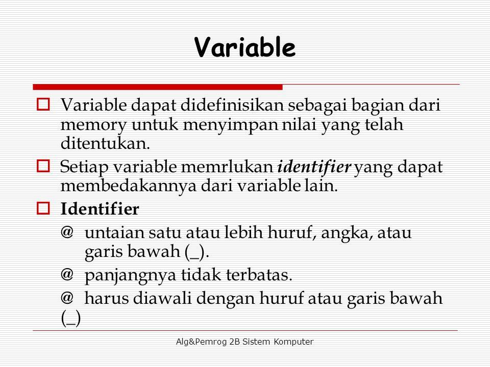 Alg&Pemrog 2B Sistem Komputer Variable  Variable dapat didefinisikan sebagai bagian dari memory untuk menyimpan nilai yang telah ditentukan.  Setiap