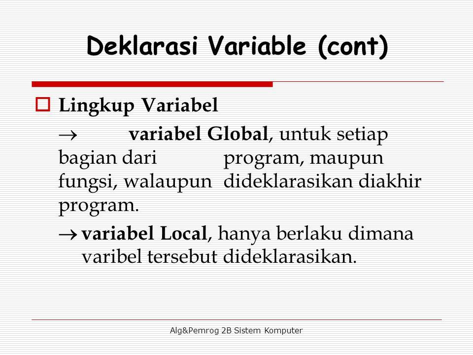 Alg&Pemrog 2B Sistem Komputer  Lingkup Variabel  variabel Global, untuk setiap bagian dari program, maupun fungsi, walaupun dideklarasikan diakhir p