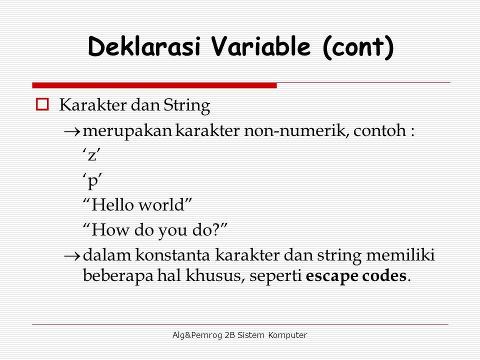 Alg&Pemrog 2B Sistem Komputer  Karakter dan String  merupakan karakter non-numerik, contoh : 'z' 'p' Hello world How do you do?  dalam konstanta karakter dan string memiliki beberapa hal khusus, seperti escape codes.
