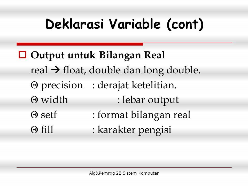 Alg&Pemrog 2B Sistem Komputer  Output untuk Bilangan Real real  float, double dan long double.  precision: derajat ketelitian.  width: lebar outpu
