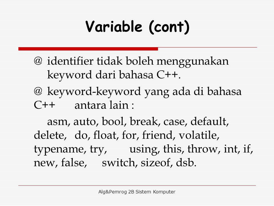 Alg&Pemrog 2B Sistem Komputer @identifier tidak boleh menggunakan keyword dari bahasa C++. @keyword-keyword yang ada di bahasa C++antara lain : asm, a