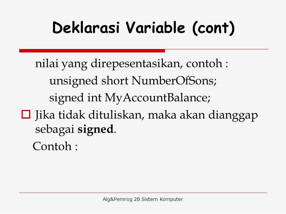 Alg&Pemrog 2B Sistem Komputer nilai yang direpesentasikan, contoh : unsigned short NumberOfSons; signed int MyAccountBalance;  Jika tidak dituliskan, maka akan dianggap sebagai signed.