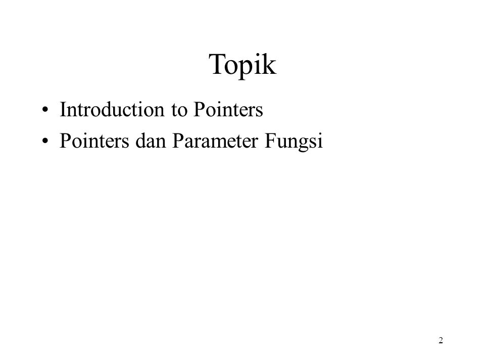 2 Topik Introduction to Pointers Pointers dan Parameter Fungsi