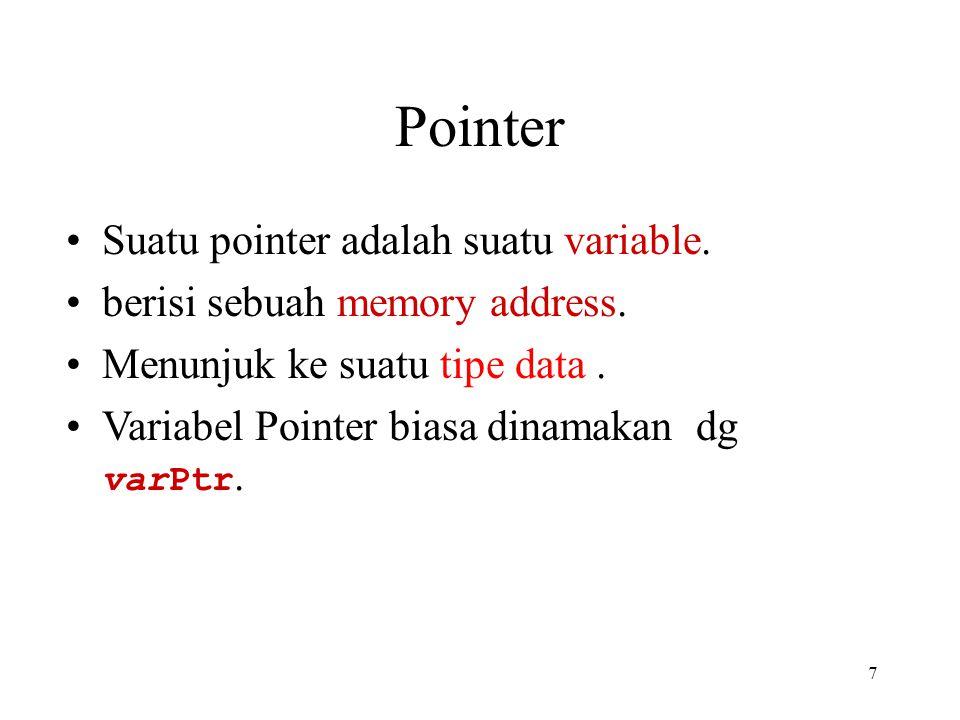 7 Pointer Suatu pointer adalah suatu variable. berisi sebuah memory address. Menunjuk ke suatu tipe data. Variabel Pointer biasa dinamakan dg varPtr.