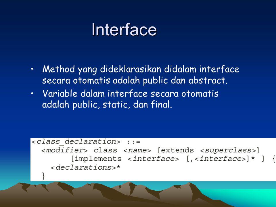Interface Method yang dideklarasikan didalam interface secara otomatis adalah public dan abstract.