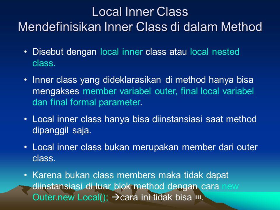 Local Inner Class Mendefinisikan Inner Class di dalam Method Disebut dengan local inner class atau local nested class.