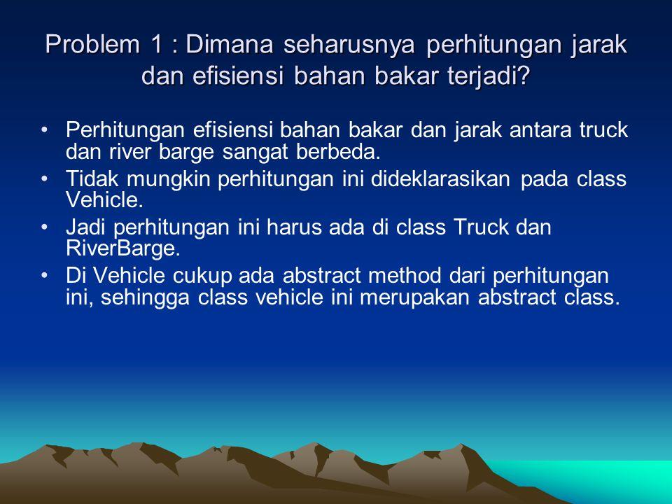 Problem 1 : Dimana seharusnya perhitungan jarak dan efisiensi bahan bakar terjadi.
