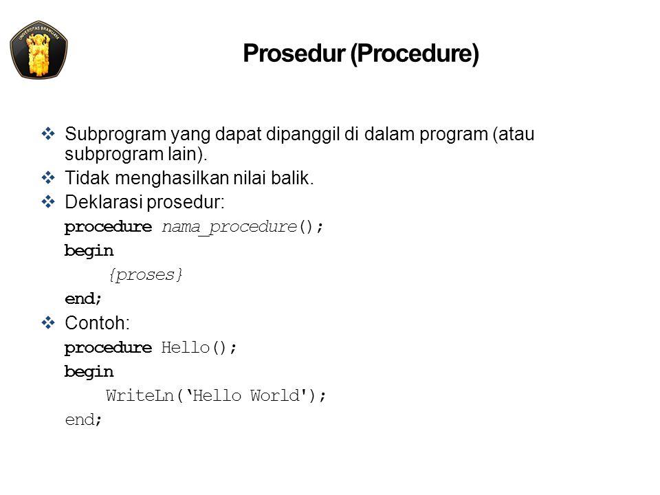 Prosedur (Procedure)  Subprogram yang dapat dipanggil di dalam program (atau subprogram lain).  Tidak menghasilkan nilai balik.  Deklarasi prosedur