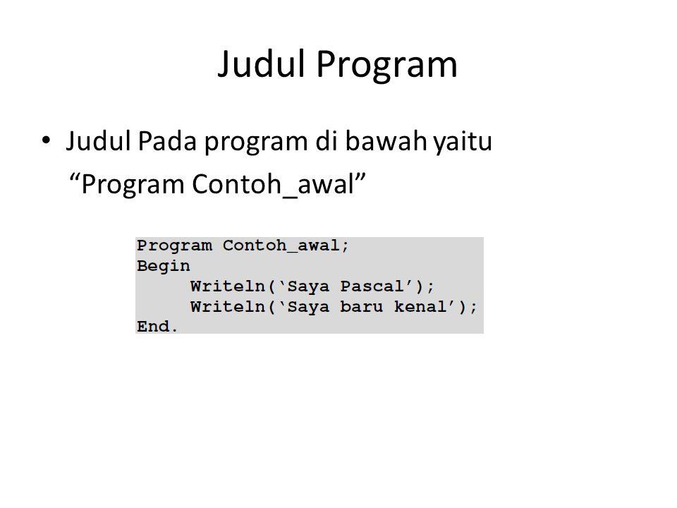 """Judul Program Judul Pada program di bawah yaitu """"Program Contoh_awal"""""""