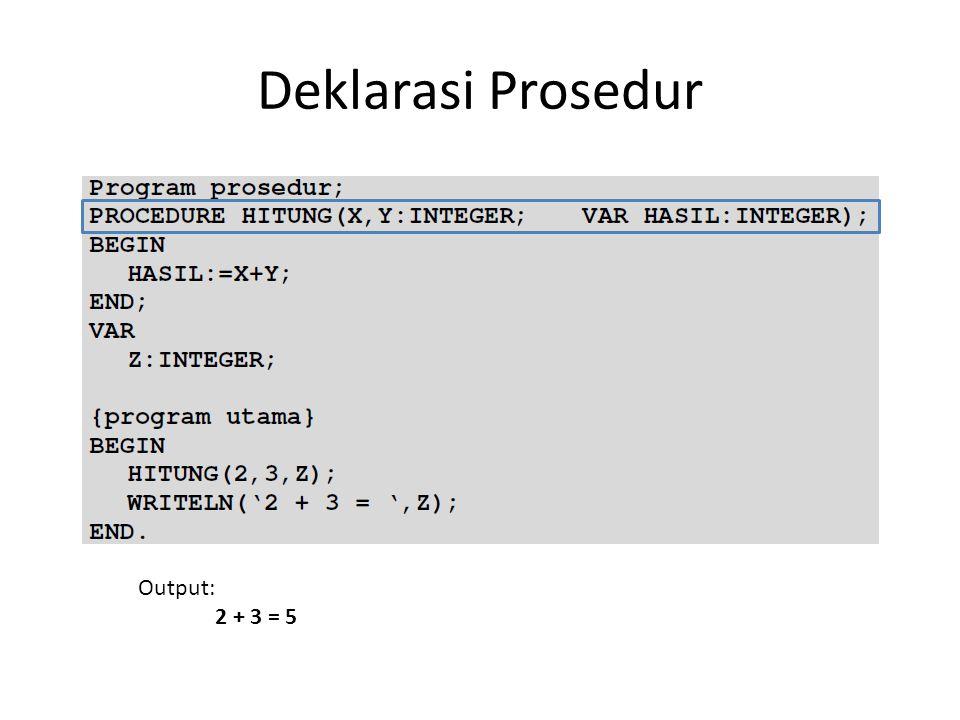 Deklarasi Prosedur Output: 2 + 3 = 5