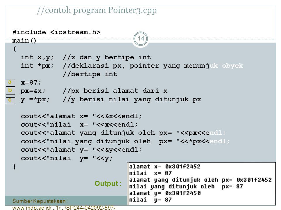 //contoh program Pointer3.cpp Sumber Kepustakaan : www.mdp.ac.id/...1/.../SP244-042092-597- 23.ppt - 14 #include main() { int x,y; //x dan y bertipe i