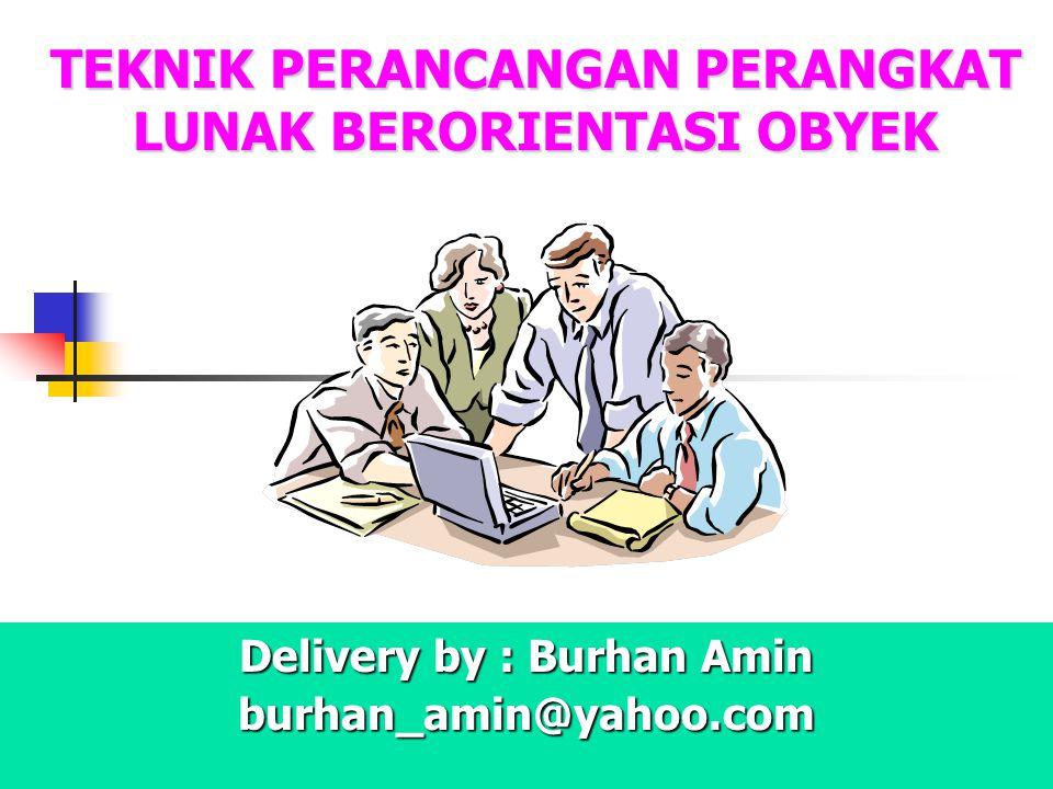 TEKNIK PERANCANGAN PERANGKAT LUNAK BERORIENTASI OBYEK Delivery by : Burhan Amin burhan_amin@yahoo.com