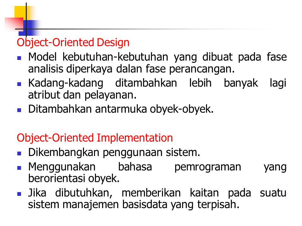 Object-Oriented Design Model kebutuhan-kebutuhan yang dibuat pada fase analisis diperkaya dalan fase perancangan. Kadang-kadang ditambahkan lebih bany