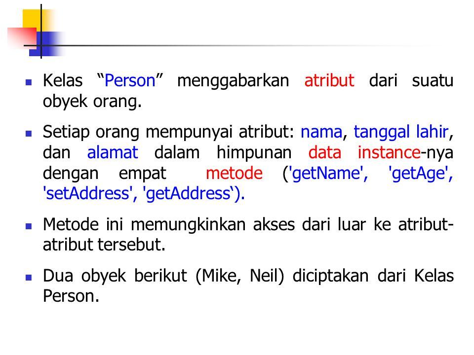 "Kelas ""Person"" menggabarkan atribut dari suatu obyek orang. Setiap orang mempunyai atribut: nama, tanggal lahir, dan alamat dalam himpunan data instan"
