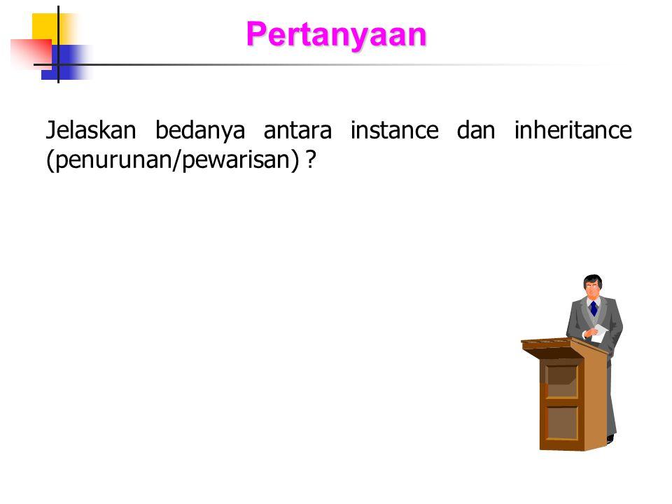 Pertanyaan Jelaskan bedanya antara instance dan inheritance (penurunan/pewarisan) ?