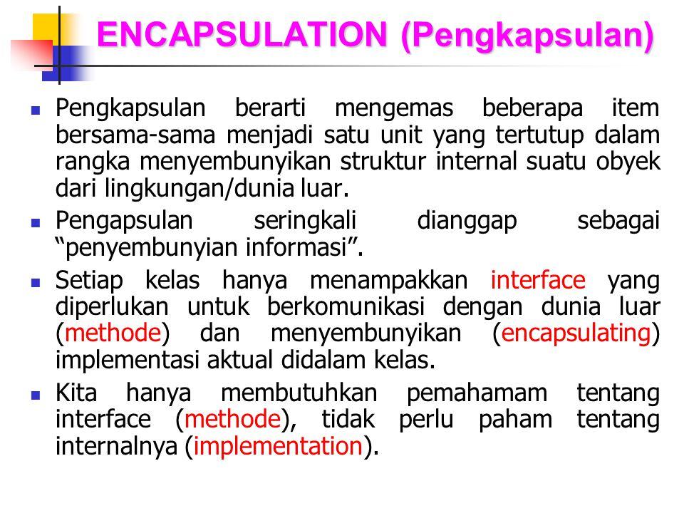 ENCAPSULATION (Pengkapsulan) Pengkapsulan berarti mengemas beberapa item bersama-sama menjadi satu unit yang tertutup dalam rangka menyembunyikan stru