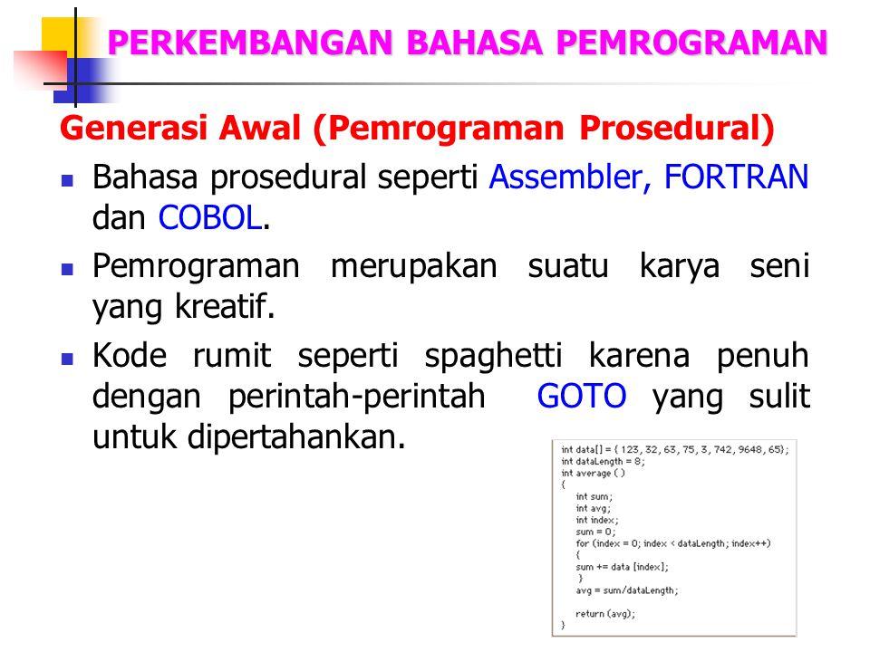 PERKEMBANGAN BAHASA PEMROGRAMAN Generasi Awal (Pemrograman Prosedural) Bahasa prosedural seperti Assembler, FORTRAN dan COBOL. Pemrograman merupakan s