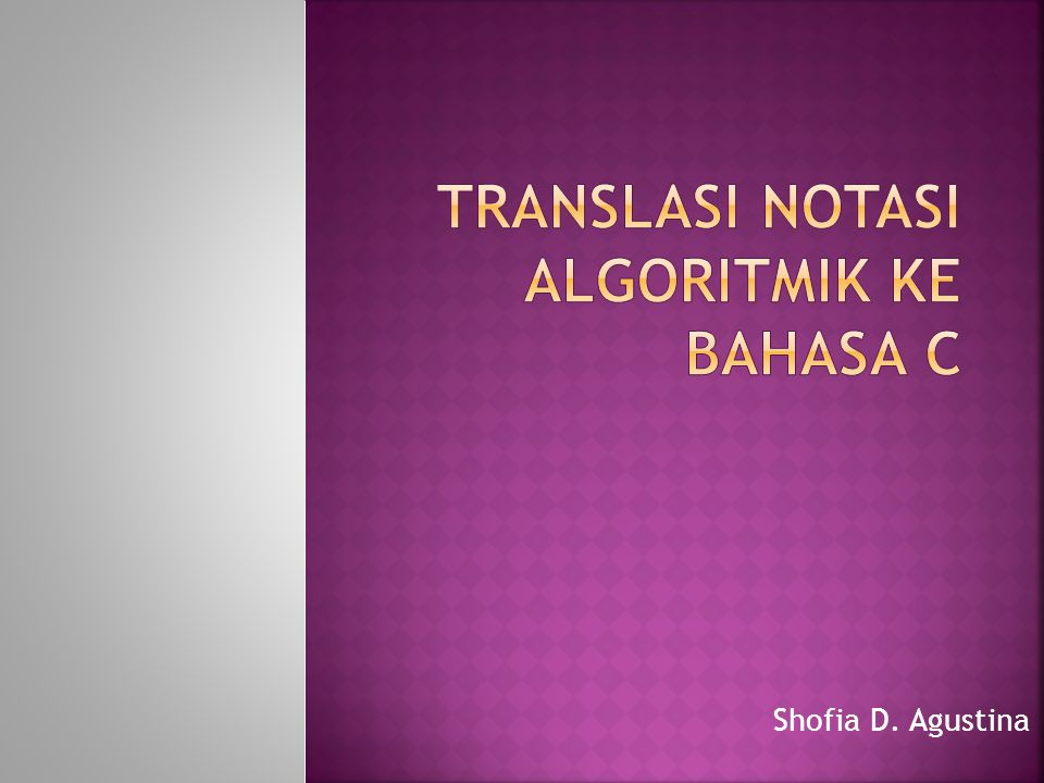  Agar dapat dieksekusi oleh komputer, algoritma harus diterjemahkan terlebih dahulu kedalam notasi bahasa pemrograman.