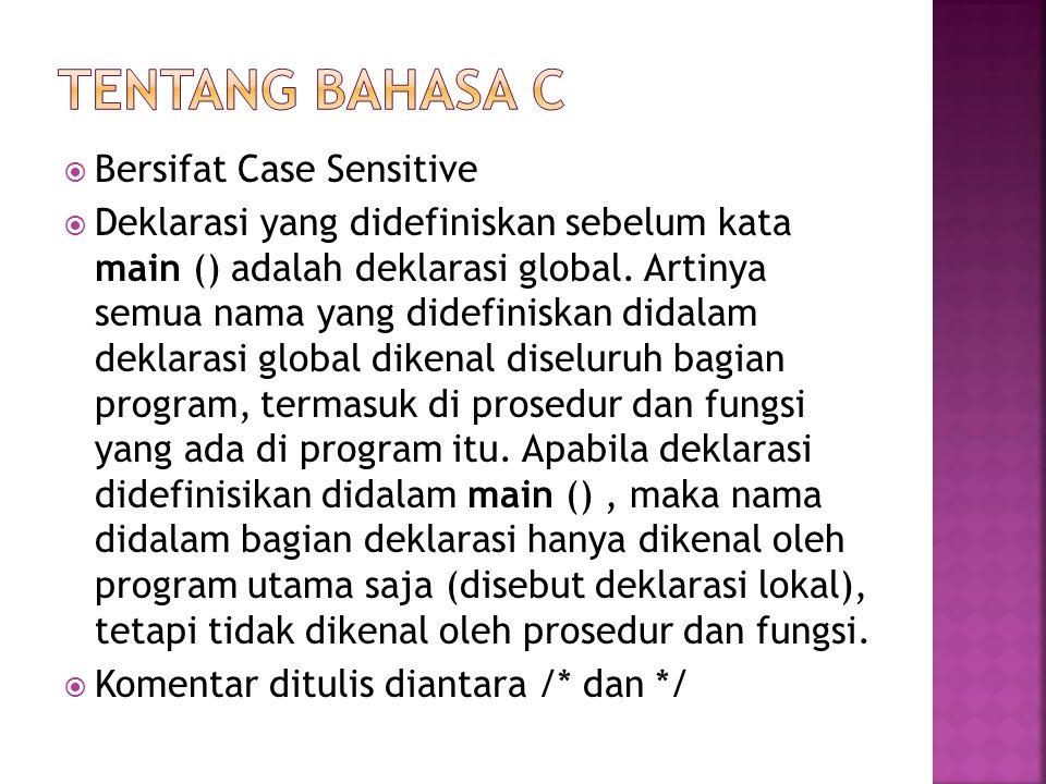  Bersifat Case Sensitive  Deklarasi yang didefiniskan sebelum kata main () adalah deklarasi global. Artinya semua nama yang didefiniskan didalam dek
