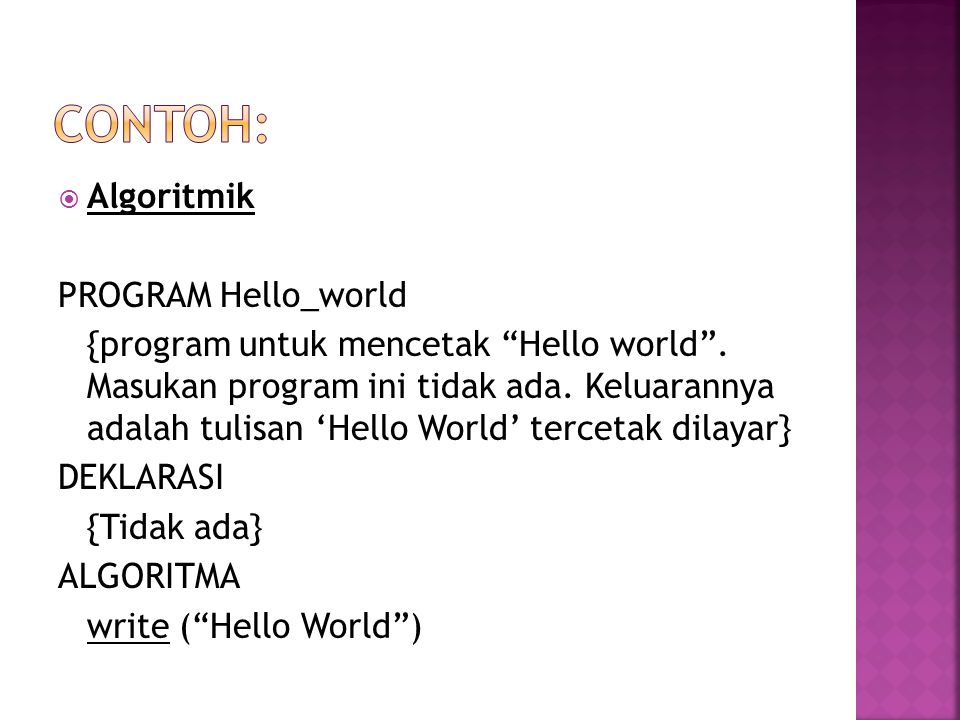 Algoritmik PROGRAM Hello_world {program untuk mencetak Hello world .