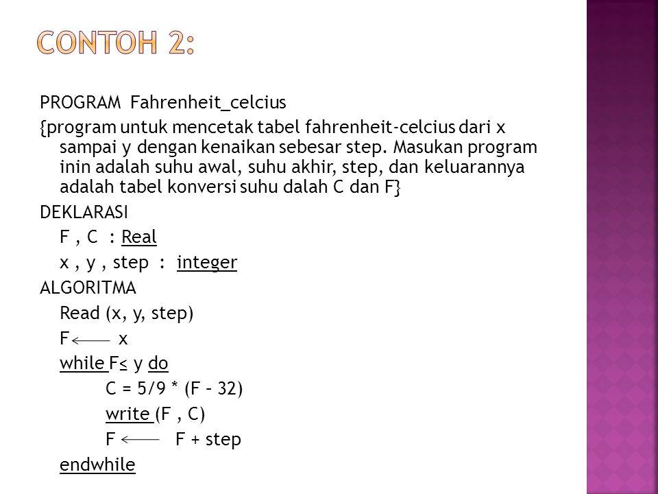 PROGRAM Fahrenheit_celcius {program untuk mencetak tabel fahrenheit-celcius dari x sampai y dengan kenaikan sebesar step. Masukan program inin adalah