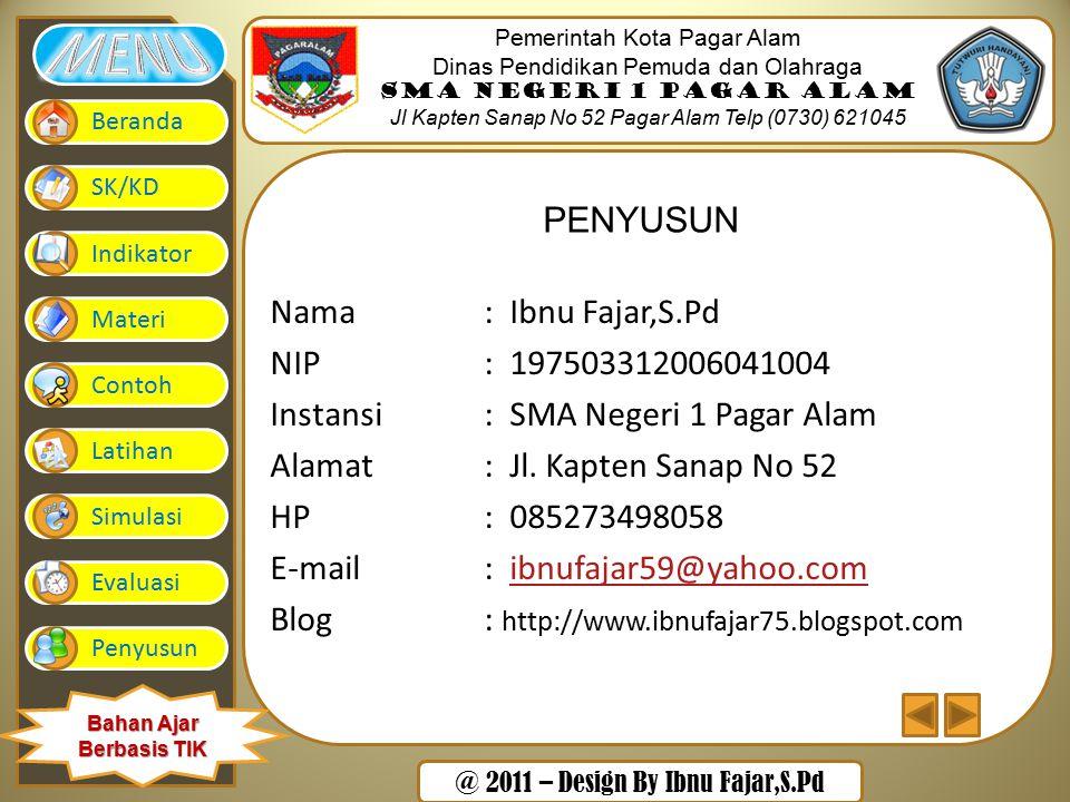 @ 2011 – Design By Ibnu Fajar,S.Pd Pemerintah Kota Pagar Alam Dinas Pendidikan Pemuda dan Olahraga SMA Negeri 1 Pagar Alam Jl Kapten Sanap No 52 Pagar