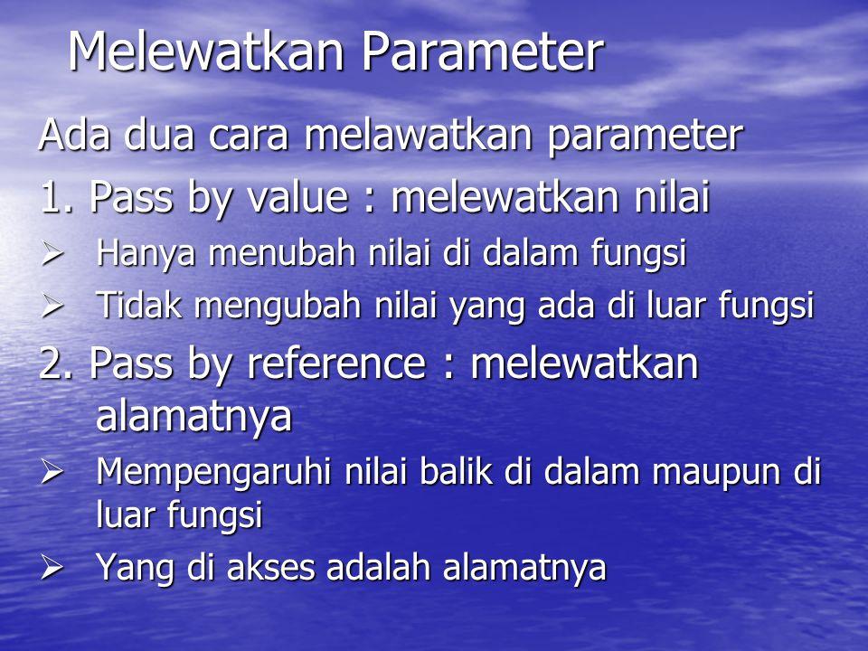 Melewatkan Parameter Ada dua cara melawatkan parameter 1.