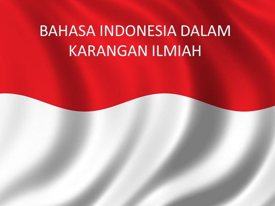 Bahasa Indonesia yang Benar Penggunaan bahasa Indonesia yang benar merupakan syarat mutak dalam karya tulis ilmiah.