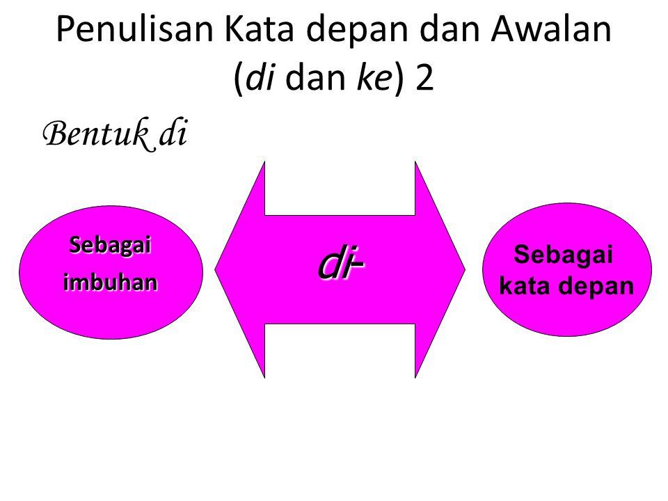 Penulisan Kata depan dan Awalan (di dan ke) 2 Bentuk di Sebagaiimbuhan di- Sebagai kata depan