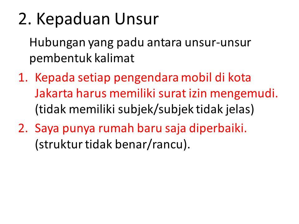 2. Kepaduan Unsur Hubungan yang padu antara unsur-unsur pembentuk kalimat 1.Kepada setiap pengendara mobil di kota Jakarta harus memiliki surat izin m