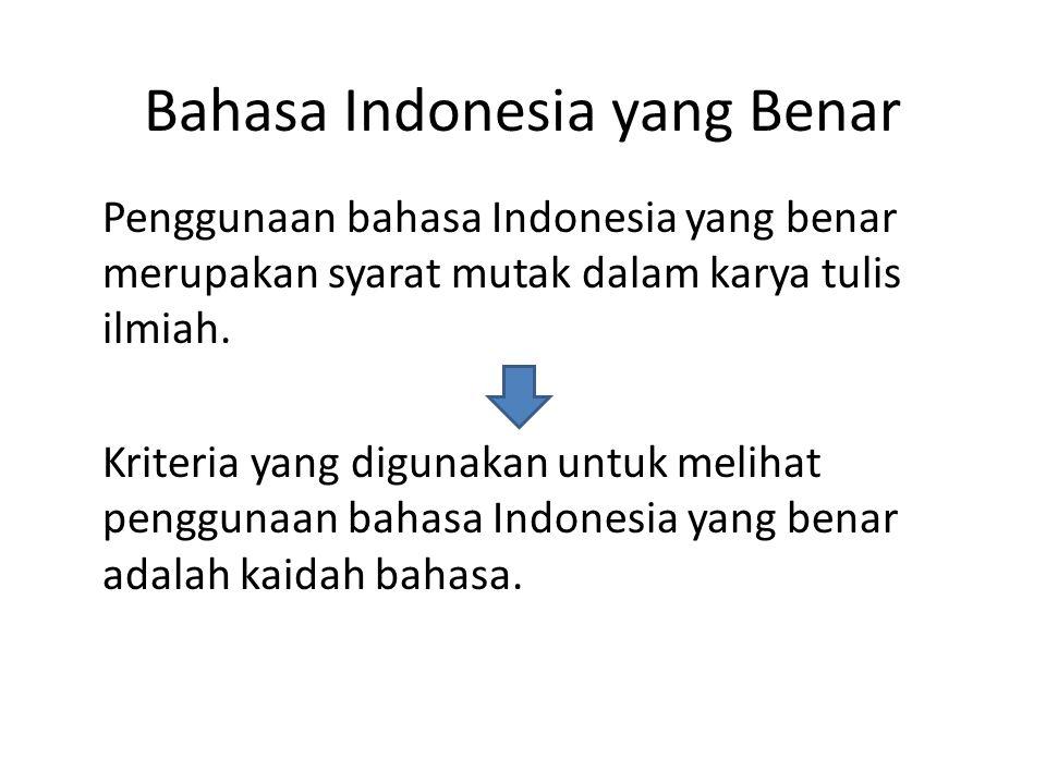 Bahasa Indonesia yang Benar Penggunaan bahasa Indonesia yang benar merupakan syarat mutak dalam karya tulis ilmiah. Kriteria yang digunakan untuk meli