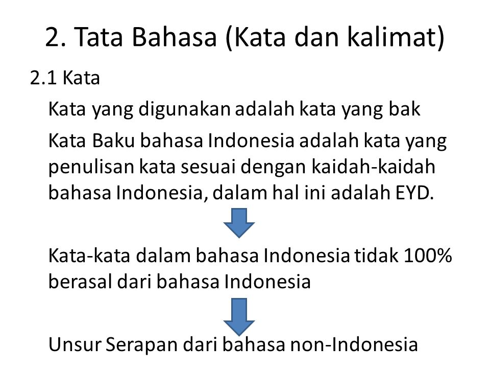 2. Tata Bahasa (Kata dan kalimat) 2.1 Kata Kata yang digunakan adalah kata yang bak Kata Baku bahasa Indonesia adalah kata yang penulisan kata sesuai