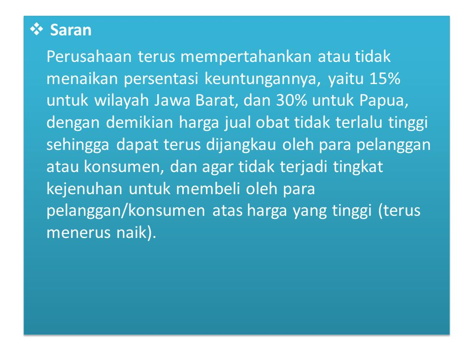  Saran Perusahaan terus mempertahankan atau tidak menaikan persentasi keuntungannya, yaitu 15% untuk wilayah Jawa Barat, dan 30% untuk Papua, dengan