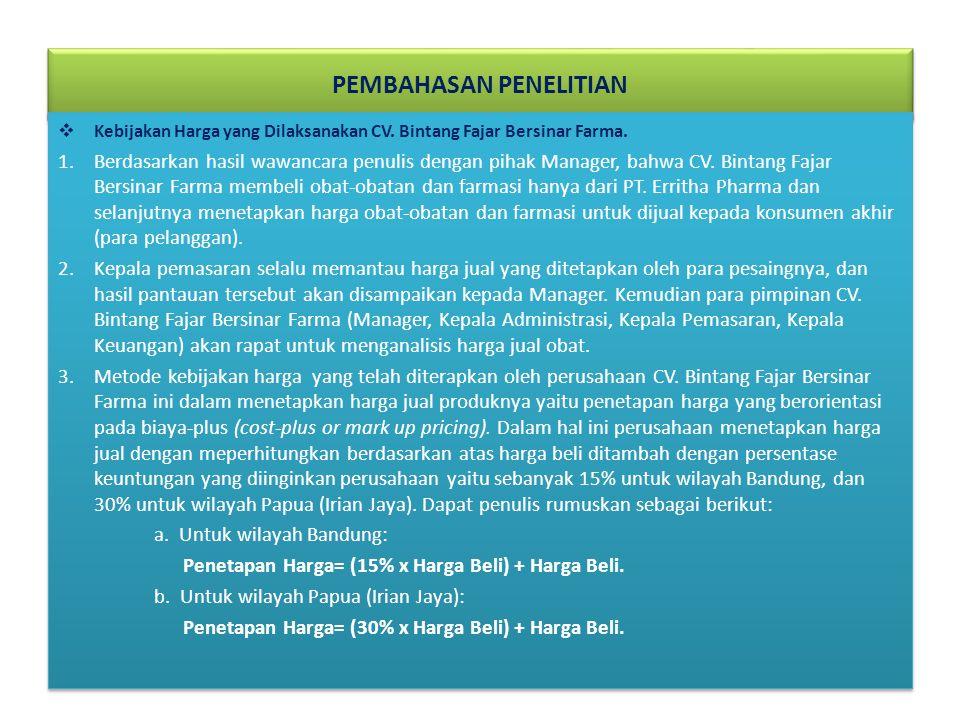 PEMBAHASAN PENELITIAN  Kebijakan Harga yang Dilaksanakan CV. Bintang Fajar Bersinar Farma. 1.Berdasarkan hasil wawancara penulis dengan pihak Manager