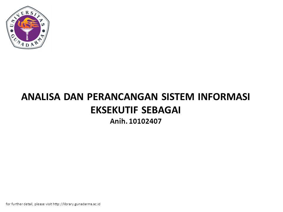ANALISA DAN PERANCANGAN SISTEM INFORMASI EKSEKUTIF SEBAGAI Anih. 10102407 for further detail, please visit http://library.gunadarma.ac.id