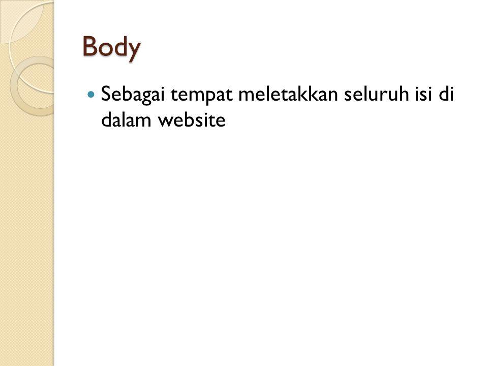 Body Sebagai tempat meletakkan seluruh isi di dalam website