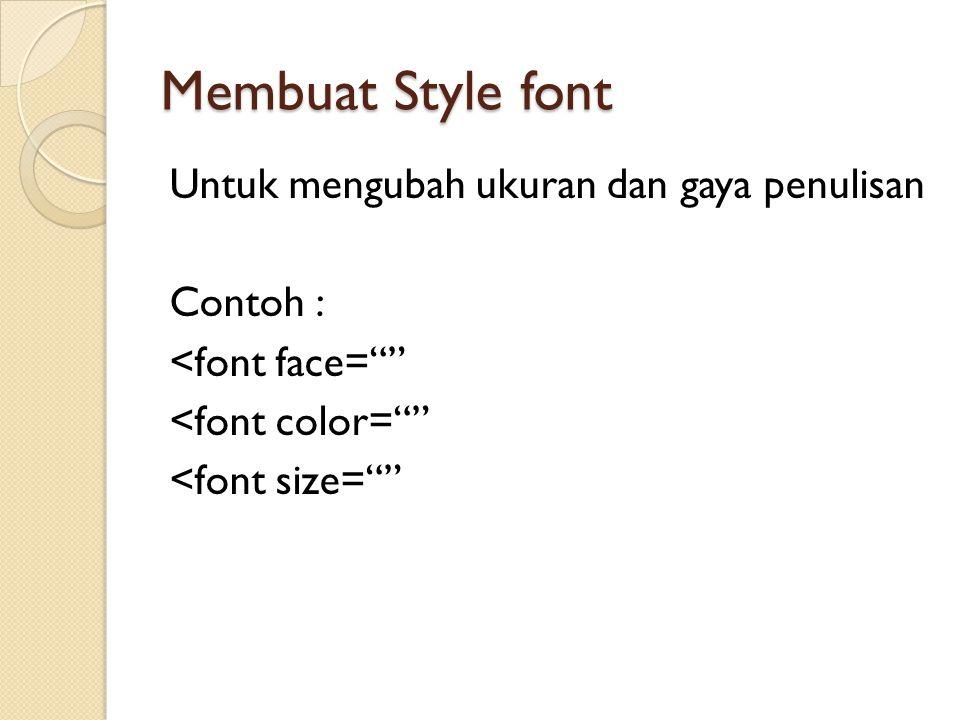 Membuat Style font Untuk mengubah ukuran dan gaya penulisan Contoh : <font face= <font color= <font size=