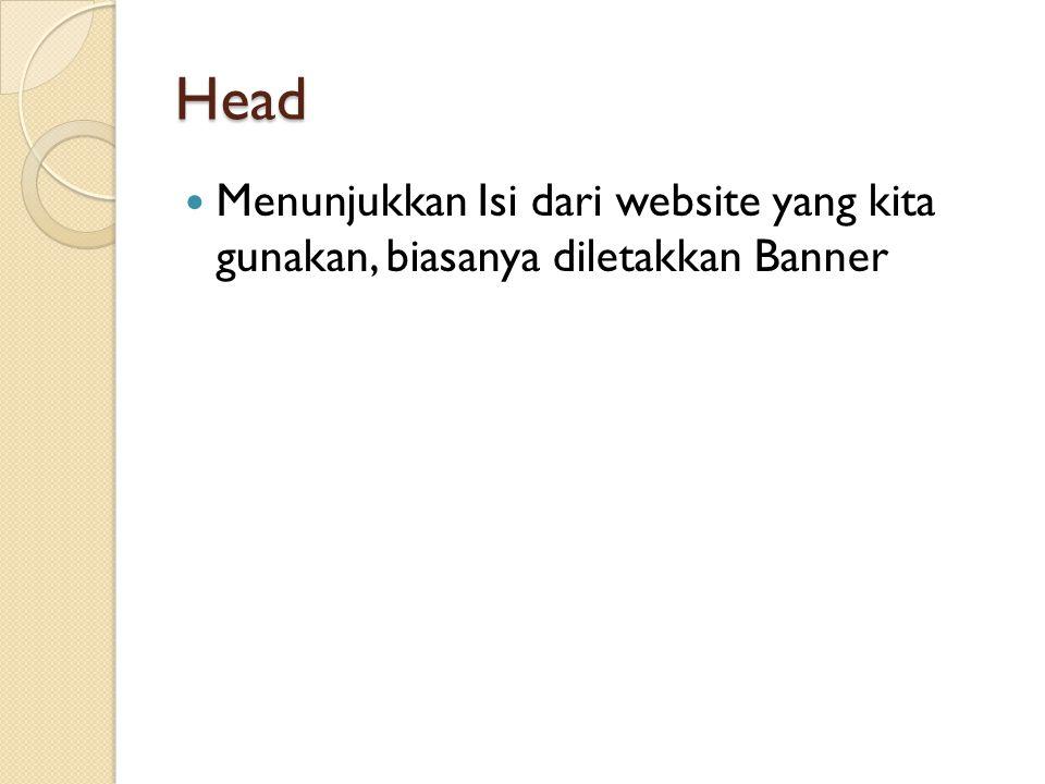 Head Menunjukkan Isi dari website yang kita gunakan, biasanya diletakkan Banner