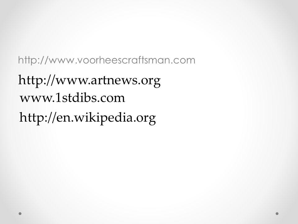 http://www.voorheescraftsman.com http://www.artnews.org www.1stdibs.com http://en.wikipedia.org