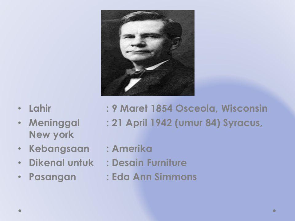 Lahir : 9 Maret 1854 Osceola, Wisconsin Meninggal : 21 April 1942 (umur 84) Syracus, New york Kebangsaan : Amerika Dikenal untuk : Desain Furniture Pa
