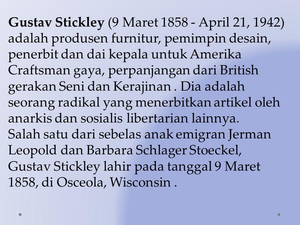 Gustav Stickley (9 Maret 1858 - April 21, 1942) adalah produsen furnitur, pemimpin desain, penerbit dan dai kepala untuk Amerika Craftsman gaya, perpa