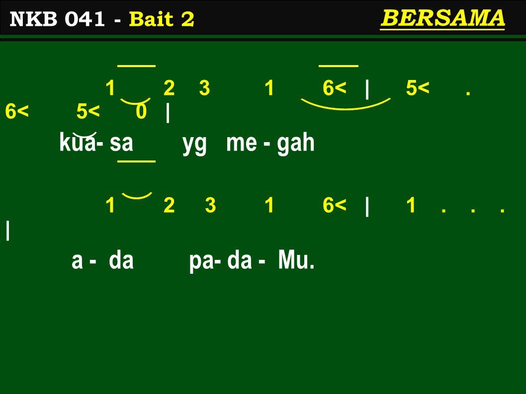 1 2 3 1 6< | 5<. 6< 5< 0 | kua- sa yg me - gah 1 2 3 1 6< | 1...