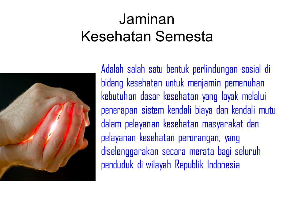 Adalah salah satu bentuk perlindungan sosial di bidang kesehatan untuk menjamin pemenuhan kebutuhan dasar kesehatan yang layak melalui penerapan sistem kendali biaya dan kendali mutu dalam pelayanan kesehatan masyarakat dan pelayanan kesehatan perorangan, yang diselenggarakan secara merata bagi seluruh penduduk di wilayah Republik Indonesia Jaminan Kesehatan Semesta